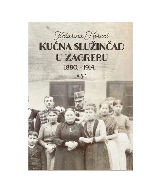 Kućna služinčad u Zagrebu 1880. - 1914.